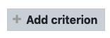 Add criterion button